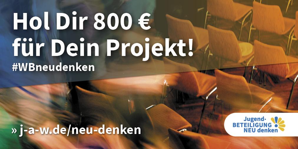 #WBneudenken: Hol Dir 800 Euro für Dein Projekt!